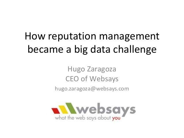 How reputation managementbecame a big data challengeHugo ZaragozaCEO of Websayshugo.zaragoza@websays.com