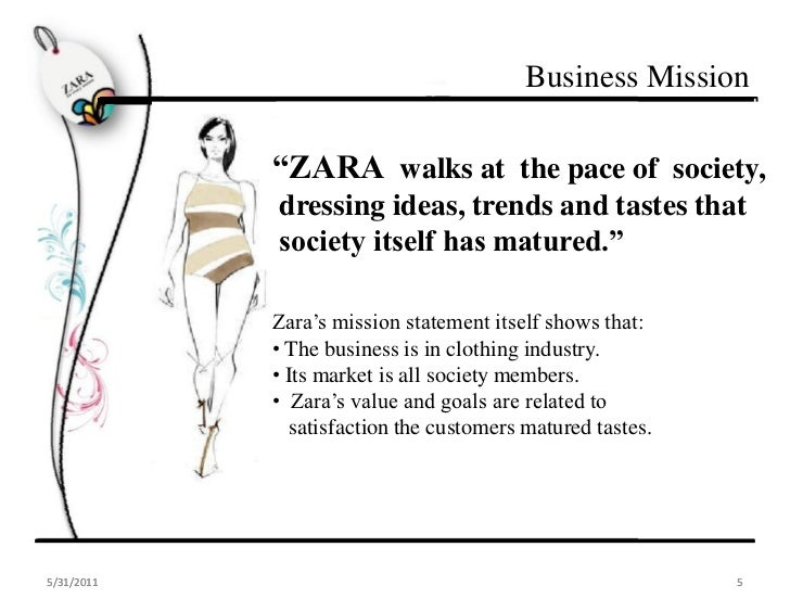 zara mission and vision 6 chapter 2 vision – mission analysis 21 importance (benefits) of vision and mission statements zara clearly has a formalized mission statement and they are currently striving to achieve their mission through strategies implemented though their objectives in long-term period.