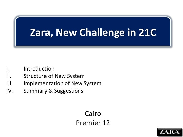 Zara, New Challenge in 21C<br />Introduction<br />Structure of New System<br />Implementation of New System<br />Summary &...