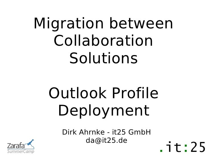 Migration between  Collaboration    Solutions Outlook Profile  Deployment   Dirk Ahrnke - it25 GmbH         da@it25.de