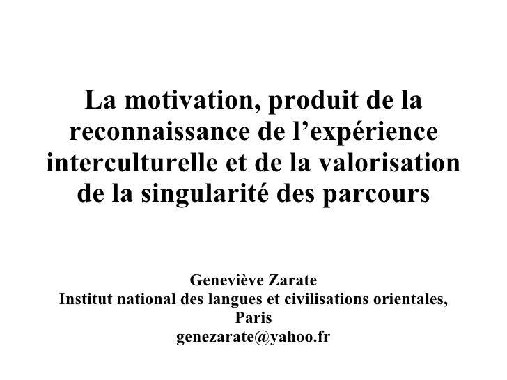 La motivation, produit de la reconnaissance de l'expérience interculturelle et de la valorisation de la singularité des pa...