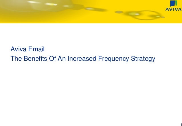 Aviva Email The Benefits Of An Increased Frequency Strategy 1