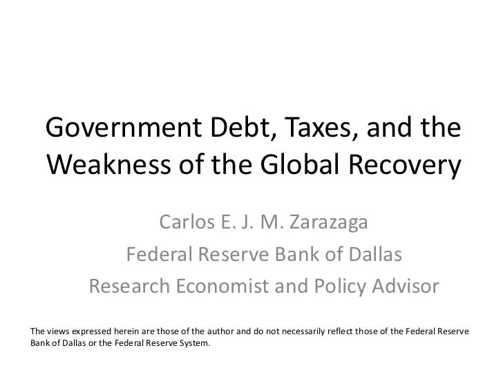Government Debt, Taxes, and the   Weakness of the Global Recovery                     Carlos E. J. M. Zarazaga            ...