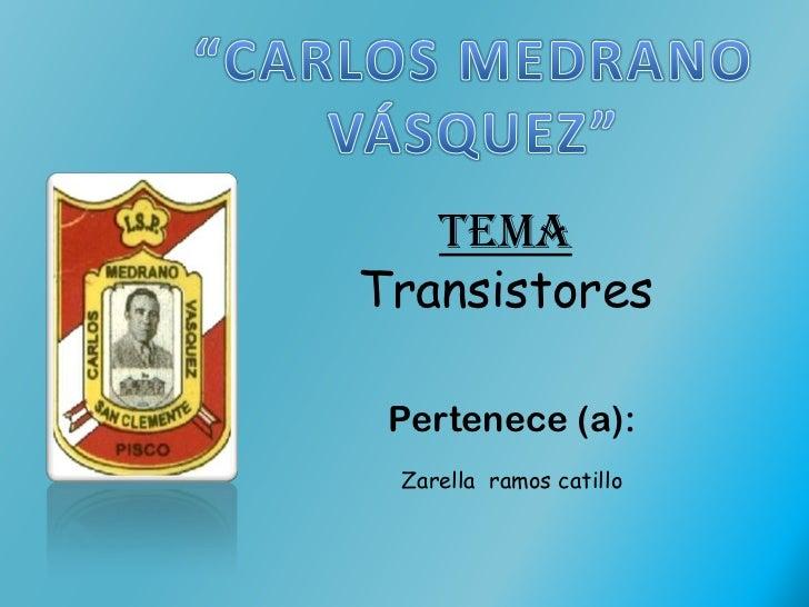 TemaTransistores Pertenece (a): Zarella ramos catillo