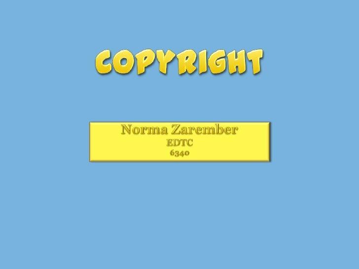 Norma Zarember<br />EDTC <br />6340<br />Copyright<br />