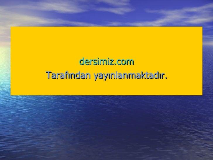 <ul><li>dersimiz.com </li></ul><ul><li>Tarafından yayınlanmaktadır. </li></ul>