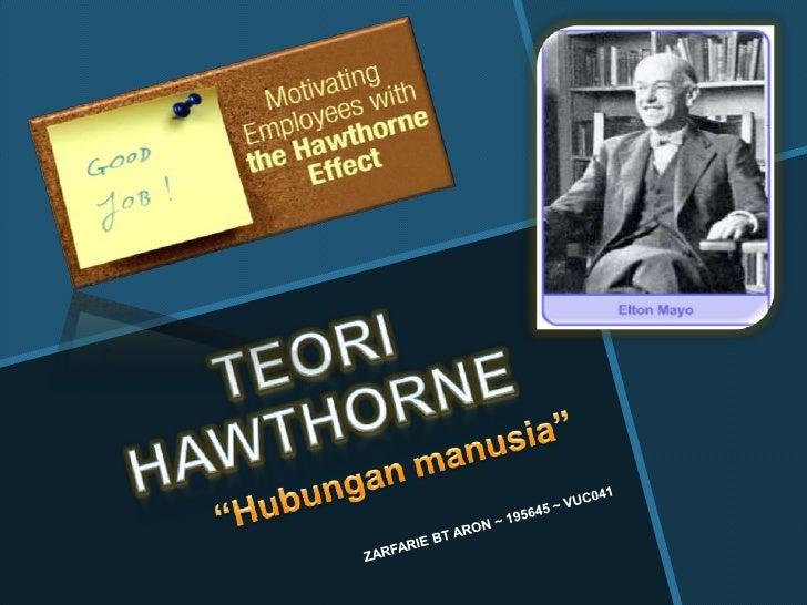 "TEORI HAWTHORNE<br />""Hubunganmanusia""<br />2 April 2011<br />1<br />ZARFARIE BT ARON ~ 195645 ~ VUC041<br />"