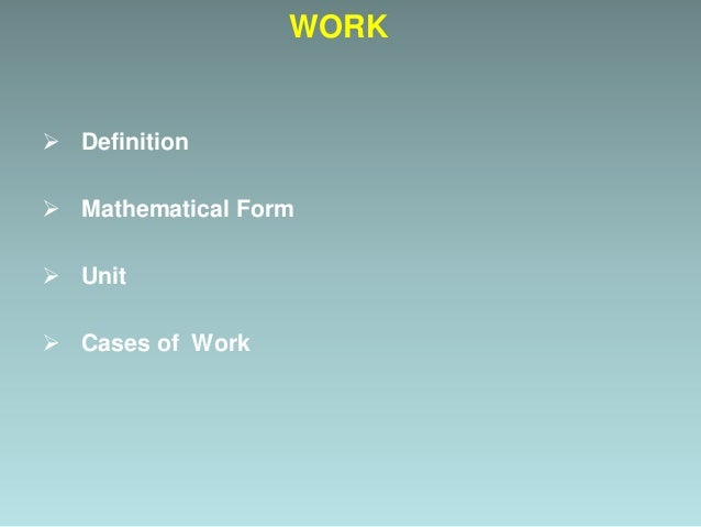 Q. What is work? A. Work is said to be done when a force acts on a body and moves it through a certain displacement. WORK ...