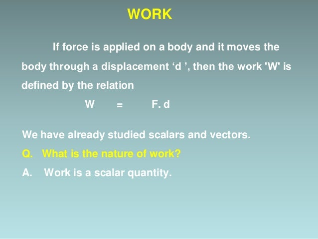 Unit of work: The SI unit of work is joule (J). One Joule When a force of one Newton moves a body through a distance of on...