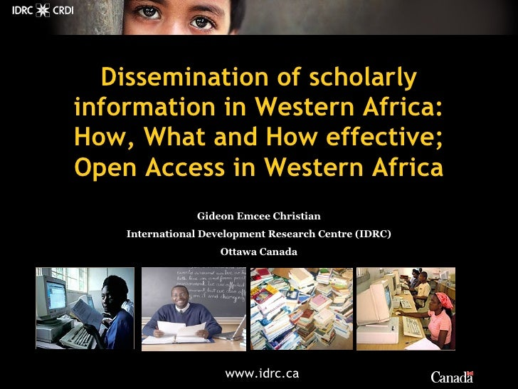 Gideon Emcee Christian International Development Research Centre (IDRC) Ottawa Canada Dissemination of scholarly informati...