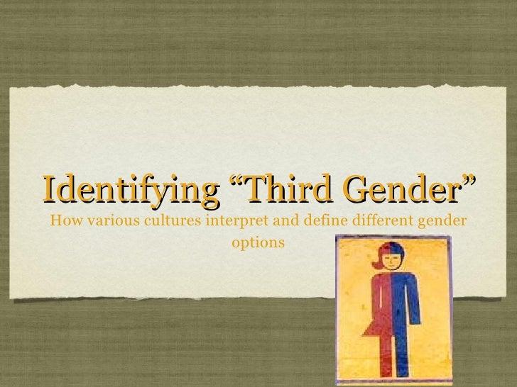 "Identifying ""Third Gender"" <ul><li>How various cultures interpret and define different gender options </li></ul>"