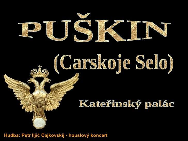 PUŠKIN Kateřinský palác (Carskoje Selo) Hudba: Petr Iljič Čajkovskij - houslový koncert