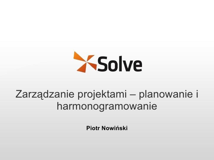 Zarządzanie projektami – planowanie i harmonogramowanie Piotr Nowiński