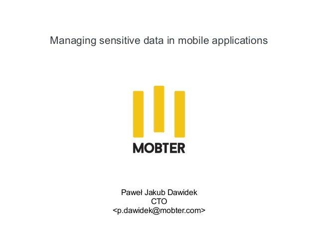 Managing sensitive data in mobile applications Paweł Jakub Dawidek CTO <p.dawidek@mobter.com>