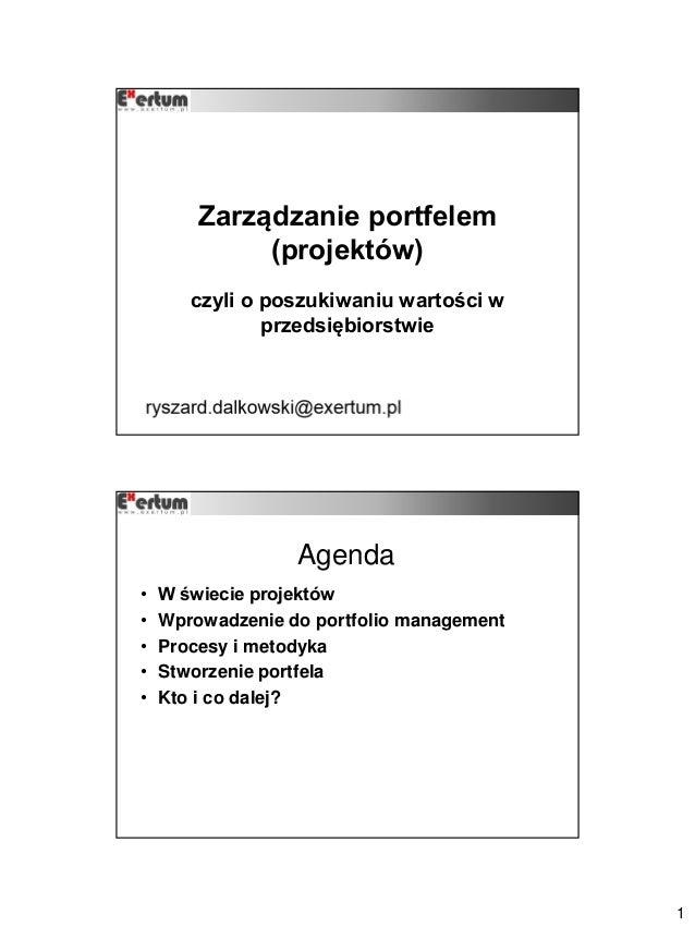 1 Zarządzanie portfelem (projektów) czyli o poszukiwaniu wartości w przedsiębiorstwie Agenda • W świecie projektów • Wprow...