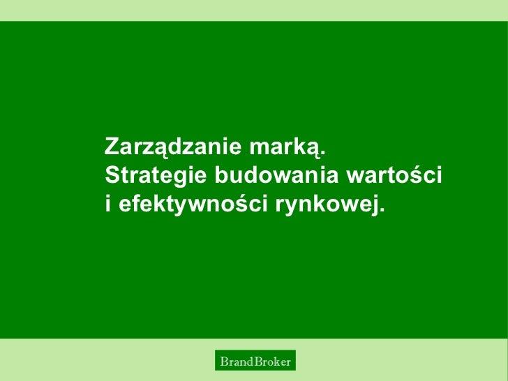 Zarządzanie marką. Strategie budowania wartości  i efektywności rynkowej.