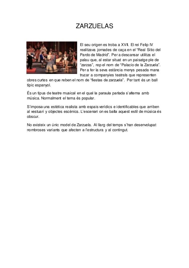 """ZARZUELAS El seu origen es troba a XVII. El rei Felip IV realitzava jornades de caça en el """"Real Sitio del Pardo de Madrid..."""