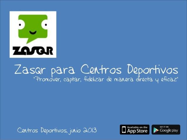 """Zasqr para Centros Deportivos""""Promover, captar, fidelizar de manera directa y eficaz""""Centros Deportivos, junio 2013"""