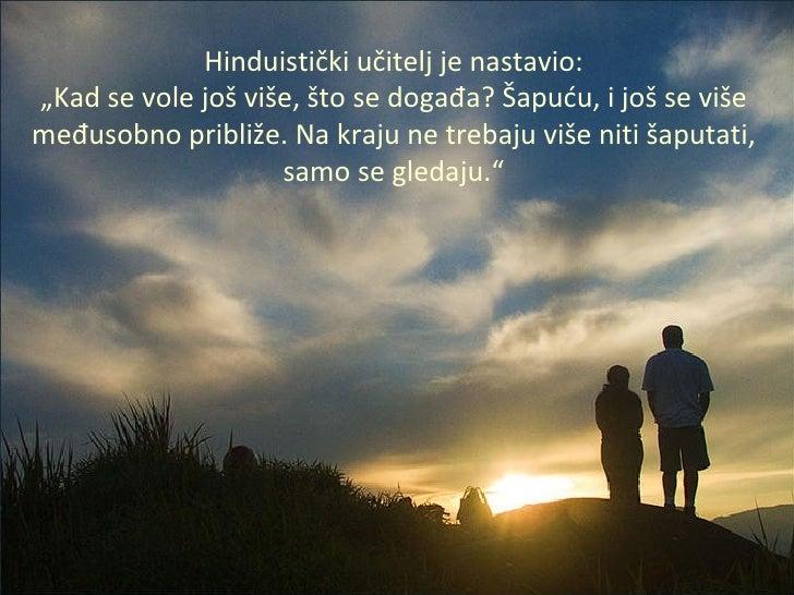 """Hinduistički učitelj je nastavio: """" Kad se vole još više, što se događa? Šapuću, i još se više međusobno približe. Na kraj..."""