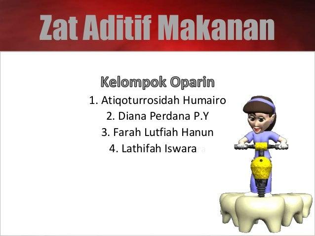 Zat Aditif Makanan 1. Atiqoturrosidah Humairo 2. Diana Perdana P.Y 3. Farah Lutfiah Hanun 4. Lathifah Iswarara