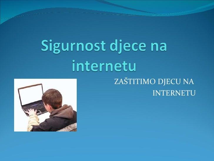 ZAŠTITIMO DJECU NA  INTERNETU