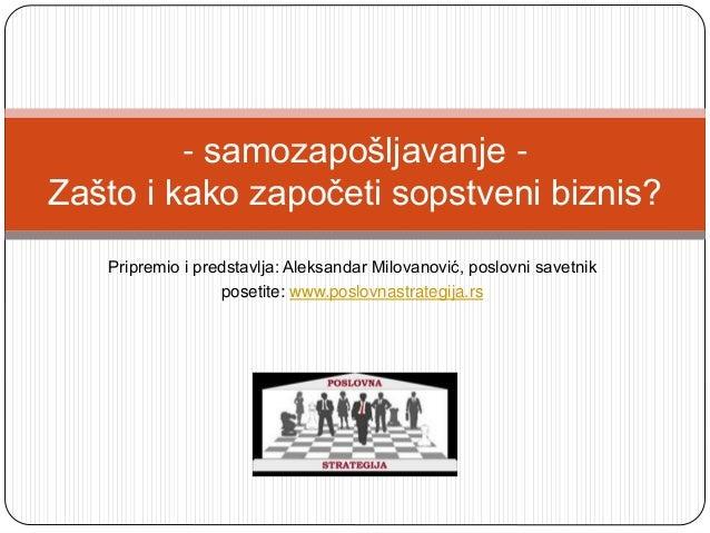 Pripremio i predstavlja: Aleksandar Milovanović, poslovni savetnik posetite: www.poslovnastrategija.rs - samozapošljavanje...