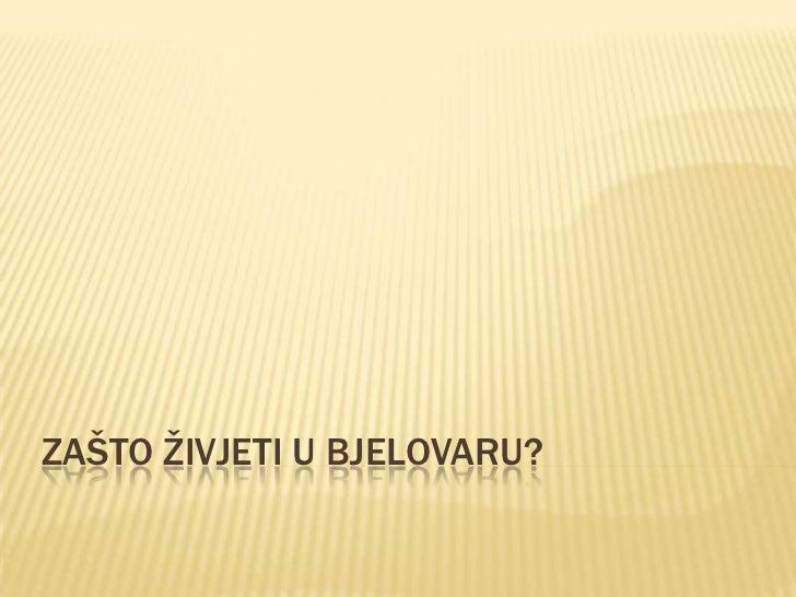 Zašto živjeti u Bjelovaru?<br />