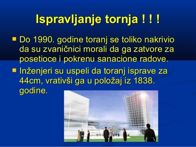 Ispravljanje tornja ! ! !   Do 1990. godine toranj se toliko nakrivio    da su zvaničnici morali da ga zatvore za    pose...