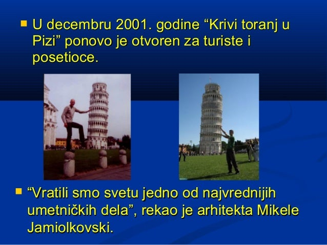 """   U decembru 2001. godine """"Krivi toranj u    Pizi"""" ponovo je otvoren za turiste i    posetioce.   """"Vratili smo svetu je..."""