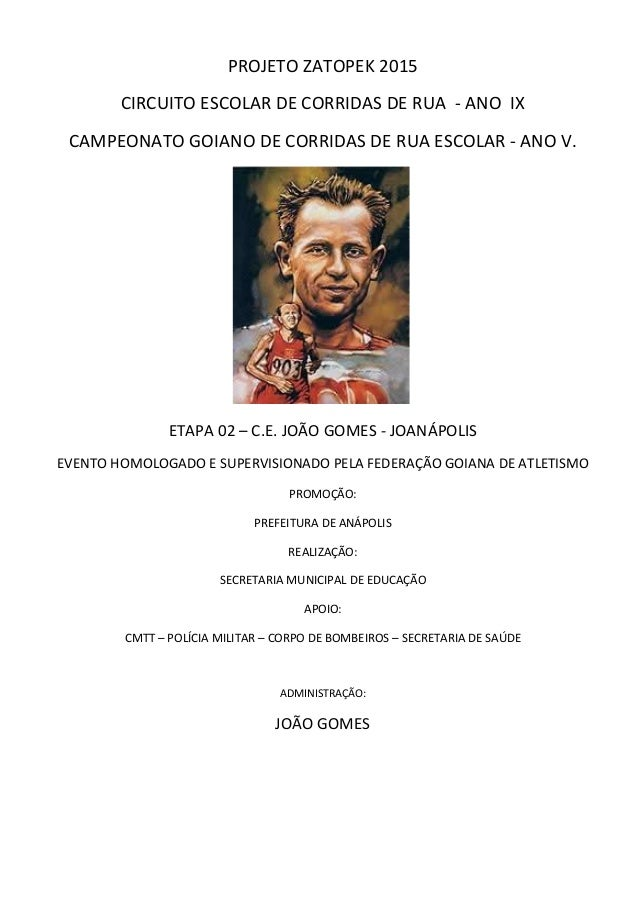 PROJETO ZATOPEK 2015 CIRCUITO ESCOLAR DE CORRIDAS DE RUA - ANO IX CAMPEONATO GOIANO DE CORRIDAS DE RUA ESCOLAR - ANO V. ET...