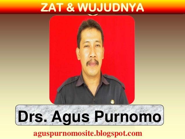 ZAT & WUJUDNYADrs. Agus Purnomo aguspurnomosite.blogspot.com