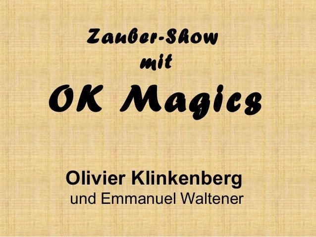 Zauber-Show      mitOK MagicsOlivier Klinkenbergund Emmanuel Waltener
