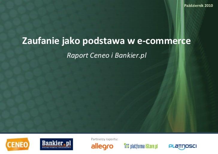 Październik 2010E    Zaufanie jako podstawa w e-commerce             Raport Ceneo i Bankier.pl                    Partnerz...