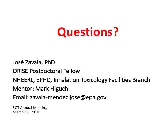 José Zavala, PhD ORISE Postdoctoral Fellow NHEERL, EPHD, Inhalation Toxicology Facilities Branch Mentor: Mark Higuchi Emai...