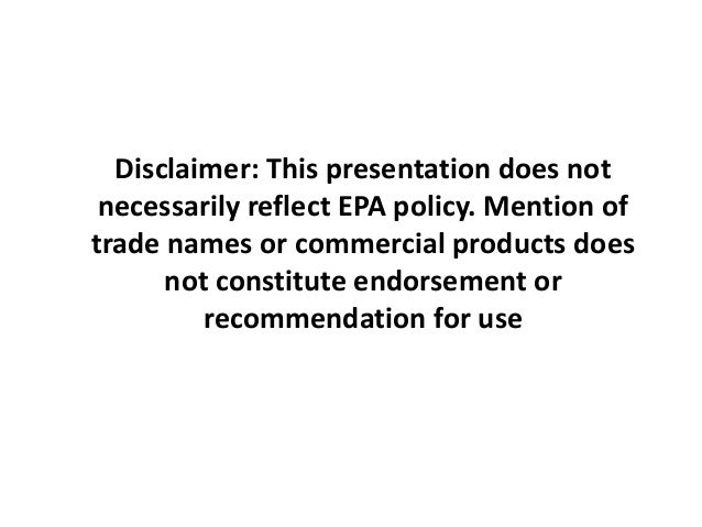 Disclaimer: This presentation does not necessarily reflect EPA policy. Mention of trade names or commercial products does ...