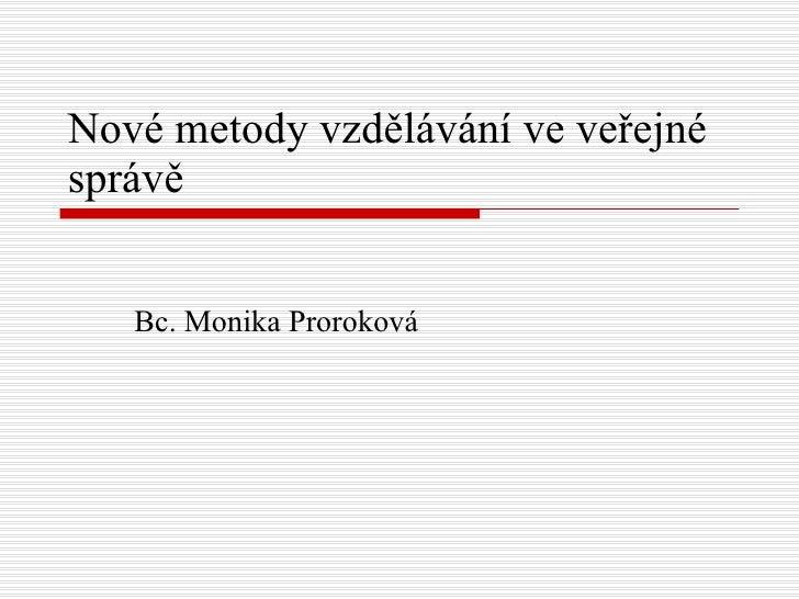 Nové metody vzdělávání ve veřejné správě Bc. Monika Proroková