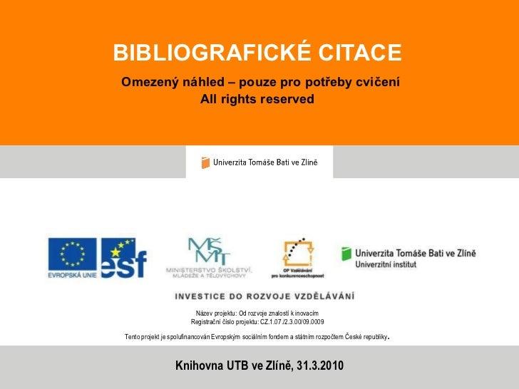 BIBLIOGRAFICKÉ CITACE   Omezený náhled – pouze pro potřeby cvičení All rights reserved Název projektu: Od rozvoje znalostí...