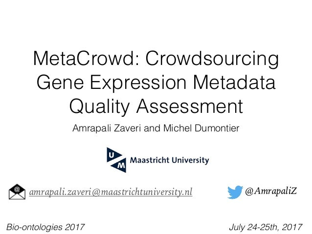 MetaCrowd: Crowdsourcing Gene Expression Metadata Quality Assessment Amrapali Zaveri and Michel Dumontier @AmrapaliZamrapa...