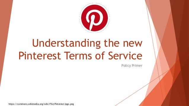 Understanding the new Pinterest Terms of Service Policy Primer https://commons.wikimedia.org/wiki/File:Pinterest-logo.png