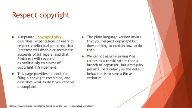 Respect copyright  A separate Copyright Policy describes: expectations of users to respect intellectual property; that Pi...