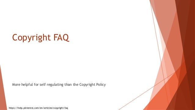 Copyright FAQ More helpful for self regulating than the Copyright Policy https://help.pinterest.com/en/articles/copyright-...