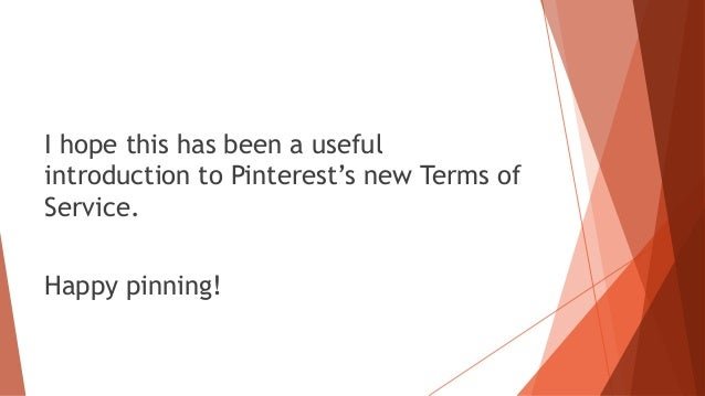 I hope this has been a useful introduction to Pinterest's new Terms of Service. Happy pinning!