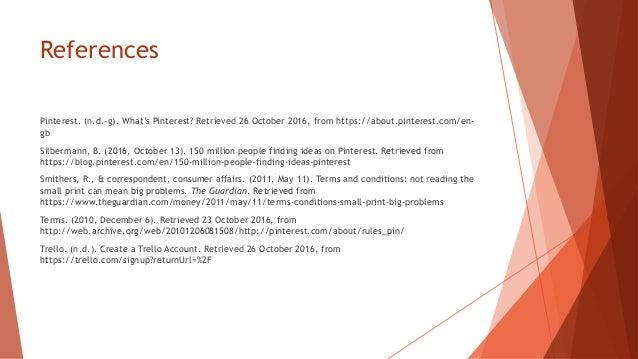 References Pinterest. (n.d.-g). What's Pinterest? Retrieved 26 October 2016, from https://about.pinterest.com/en- gb Silbe...