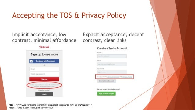 Accepting the TOS & Privacy Policy Implicit acceptance, low contrast, minimal affordance Explicit acceptance, decent contr...