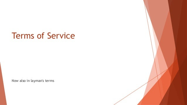 Terms of Service Now also in layman's terms