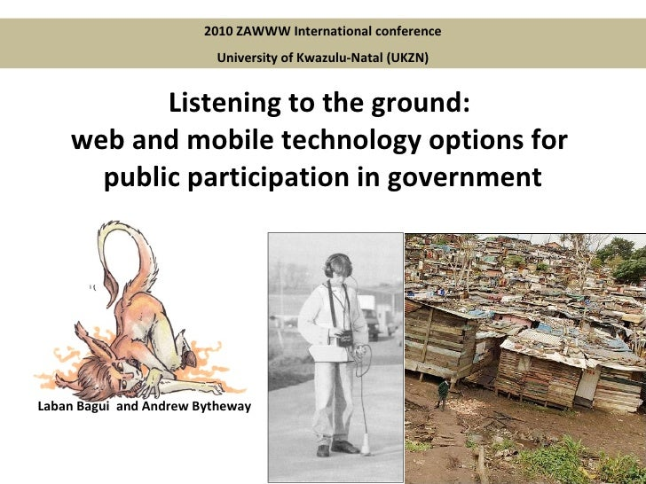 Listening to the ground:  web and mobile technology options for  public participation in government 2010 ZAWWW Internation...