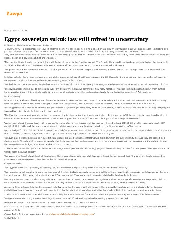 Last Updated:17 Jul 14 Egypt sovereign sukuk law still mired in uncertainty By Mohamed Abdulzaher and Mohamed Al-Agamy DUB...