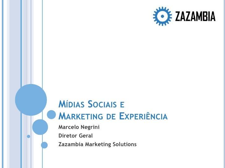 Mídias Sociais e Marketing de Experiência<br />Marcelo Negrini<br />Diretor Geral<br />Zazambia Marketing Solutions<br />