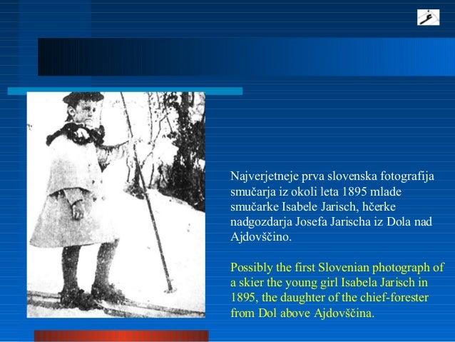 Najverjetneje prva slovenska fotografija smučarja iz okoli leta 1895 mlade smučarke Isabele Jarisch, hčerke nadgozdarja Jo...