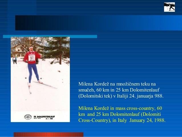 Milena Kordež na množičnem teku na smučeh, 60 km in 25 km Dolomitenlauf (Dolomitski tek) v Italiji 24. januarja 988. Milen...